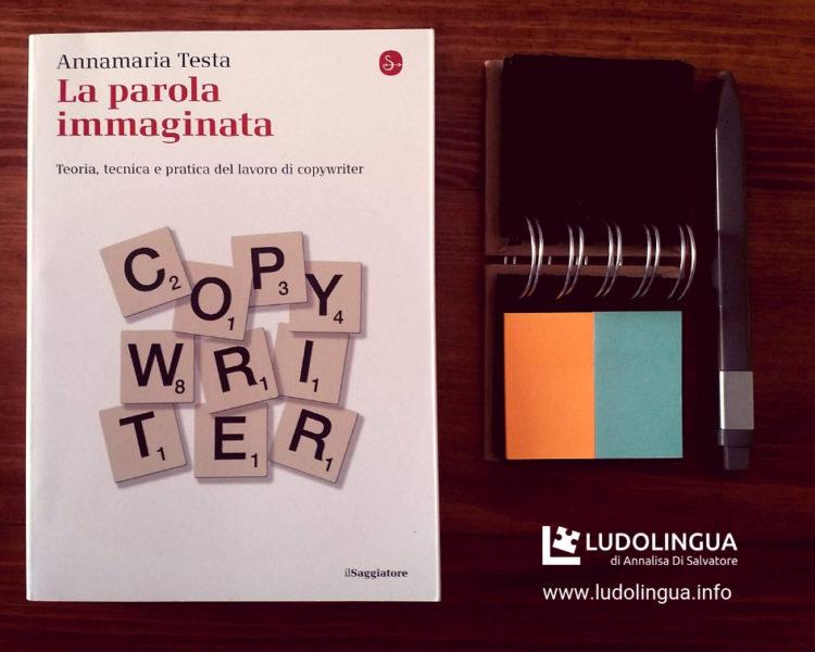 Annamaria Testa, La parola immaginata. Teoria, tecnica e pratica del lavoro di copywriter (Il Saggiatore 2014)